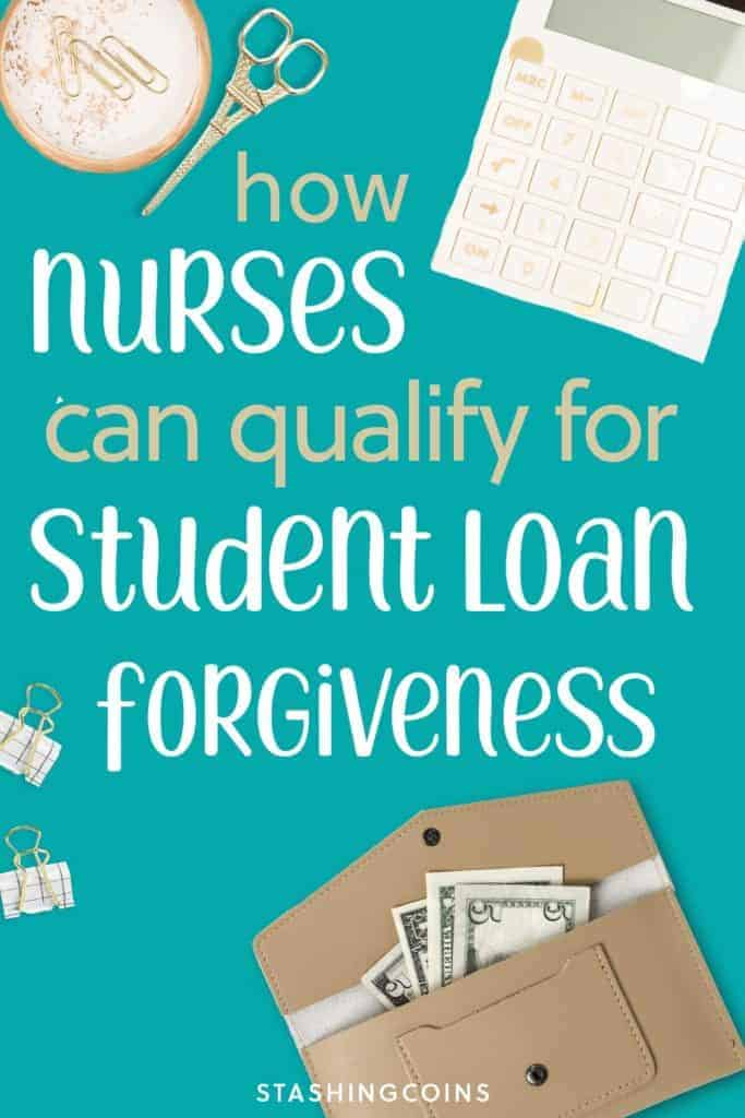 How can nurses qualify for student loan forgiveness