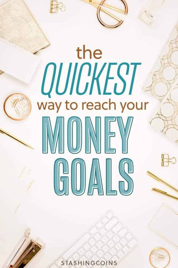 Quickest way to reach money goals