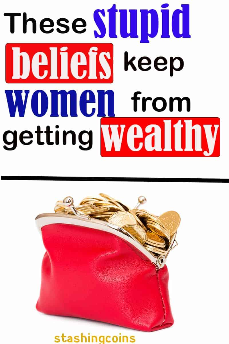 Stupid beliefs keeping women from getting wealthy